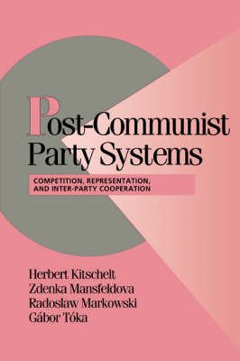 Post-Communist Party Systems: Competition, Representation, and Inter-Party Cooperation - Cambridge Studies in Comparative Politics (Paperback)
