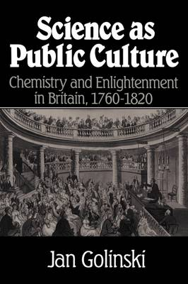 Science as Public Culture: Chemistry and Enlightenment in Britain, 1760-1820 (Paperback)