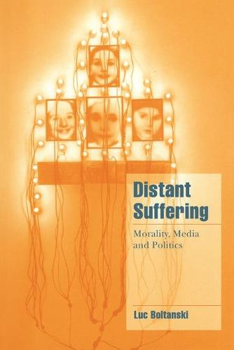 Distant Suffering: Morality, Media and Politics - Cambridge Cultural Social Studies (Paperback)