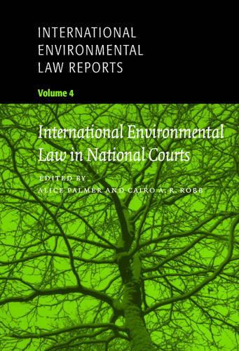 International Environmental Law Reports: International Environmental Law Reports International Environmental Law in National Courts v. 4 - International Environmental Law Reports Set 5 Hardbacks 4 (Paperback)