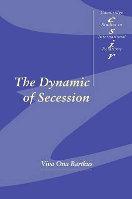 Cambridge Studies in International Relations: The Dynamic of Secession Series Number 64 (Paperback)