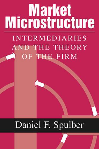 Market Microstructure: Intermediaries and the Theory of the Firm (Paperback)
