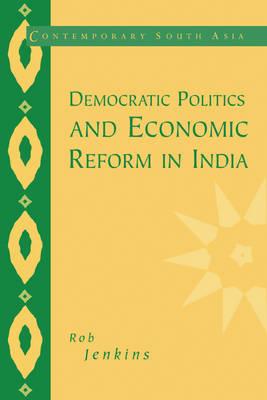 Democratic Politics and Economic Reform in India - Contemporary South Asia 5 (Paperback)