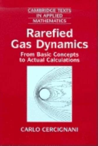 Rarefied Gas Dynamics: From Basic Concepts to Actual Calculations - Cambridge Texts in Applied Mathematics (Paperback)