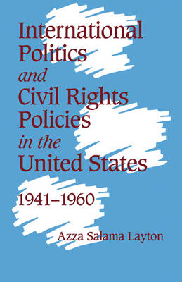 International Politics and Civil Rights Policies in the United States, 1941-1960 (Hardback)