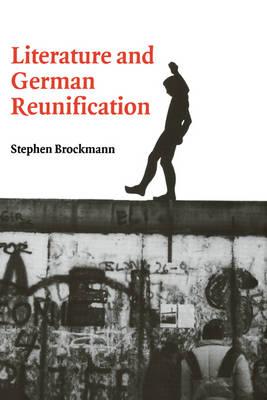 Literature and German Reunification - Cambridge Studies in German (Hardback)