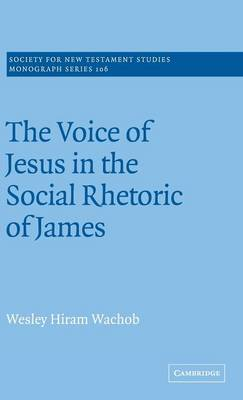 Society for New Testament Studies Monograph Series: The Voice of Jesus in the Social Rhetoric of James Series Number 106 (Hardback)