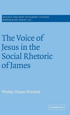 The Voice of Jesus in the Social Rhetoric of James - Society for New Testament Studies Monograph Series 106 (Hardback)