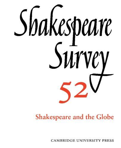 Shakespeare Survey: Shakespeare and The Globe Volume 52 (Hardback)