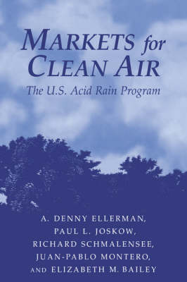 Markets for Clean Air: The U.S. Acid Rain Program (Hardback)