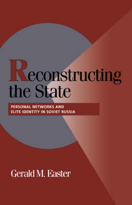 Reconstructing the State: Personal Networks and Elite Identity in Soviet Russia - Cambridge Studies in Comparative Politics (Hardback)