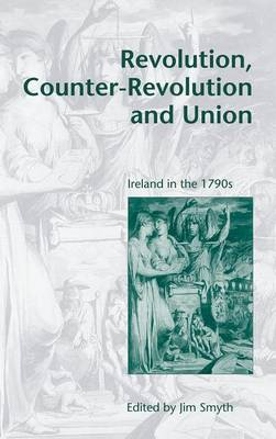Revolution, Counter-Revolution and Union: Ireland in the 1790s (Hardback)