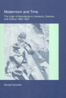 Modernism and Time: The Logic of Abundance in Literature, Science, and Culture, 1880-1930 (Hardback)