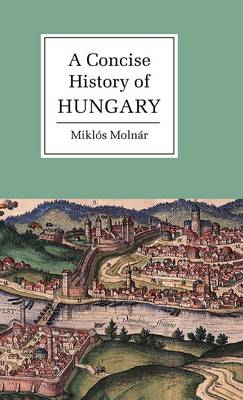 A Concise History of Hungary - Cambridge Concise Histories (Hardback)