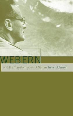 Webern and the Transformation of Nature (Hardback)