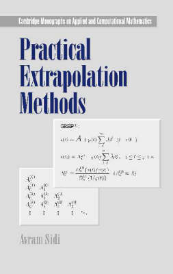 Cambridge Monographs on Applied and Computational Mathematics: Practical Extrapolation Methods: Theory and Applications Series Number 10 (Hardback)