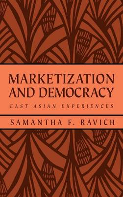 Marketization and Democracy: East Asian Experiences - RAND Studies in Policy Analysis (Hardback)