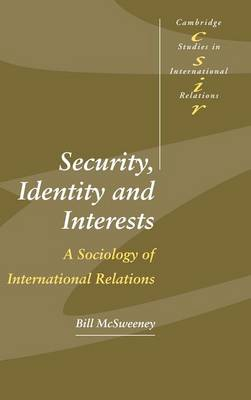 Security, Identity and Interests: A Sociology of International Relations - Cambridge Studies in International Relations 69 (Hardback)