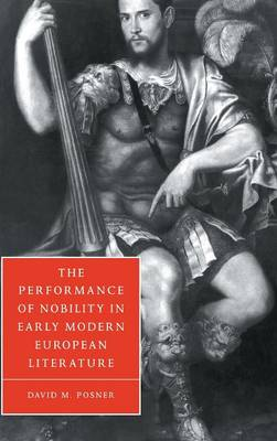 The Performance of Nobility in Early Modern European Literature - Cambridge Studies in Renaissance Literature and Culture 33 (Hardback)