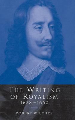 The Writing of Royalism 1628-1660 (Hardback)