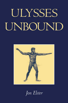 Ulysses Unbound: Studies in Rationality, Precommitment, and Constraints (Hardback)