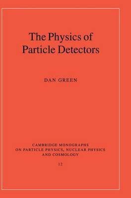 Cambridge Monographs on Particle Physics, Nuclear Physics and Cosmology: The Physics of Particle Detectors Series Number 12 (Hardback)