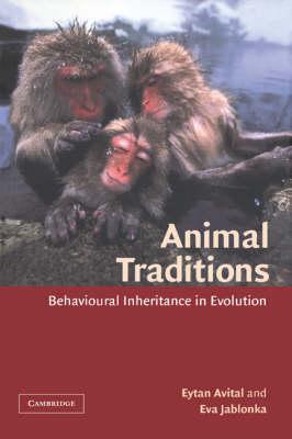 Animal Traditions: Behavioural Inheritance in Evolution (Hardback)