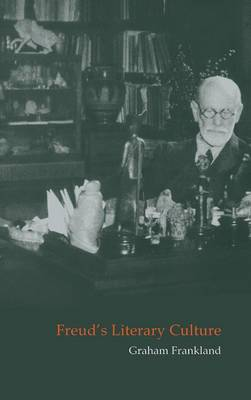 Freud's Literary Culture - Cambridge Studies in German (Hardback)