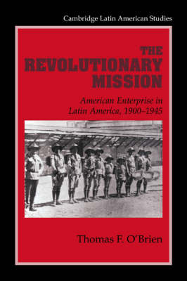 Cambridge Latin American Studies: The Revolutionary Mission: American Enterprise in Latin America, 1900-1945 Series Number 81 (Paperback)