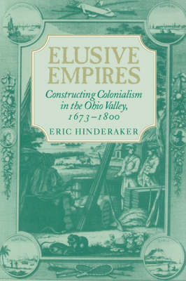 Elusive Empires: Constructing Colonialism in the Ohio Valley, 1673-1800 (Paperback)