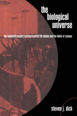 The Biological Universe: The Twentieth Century Extraterrestrial Life Debate and the Limits of Science (Paperback)