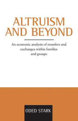Oscar Morgenstern Memorial Lectures: Altruism and Beyond: An Economic Analysis of Transfers and Exchanges within Families and Groups (Paperback)