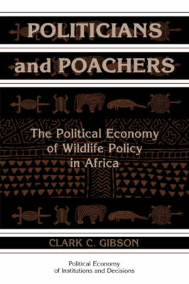 Politicians and Poachers: The Political Economy of Wildlife Policy in Africa - Political Economy of Institutions and Decisions (Paperback)