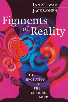 Figments of Reality: The Evolution of the Curious Mind (Paperback)
