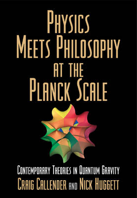 Physics Meets Philosophy at the Planck Scale: Contemporary Theories in Quantum Gravity (Paperback)