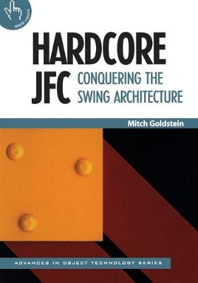 Hardcore JFC: Conquering the Swing Architecture - SIGS: Advances in Object Technology 23 (Paperback)