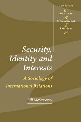 Security, Identity and Interests: A Sociology of International Relations - Cambridge Studies in International Relations (Paperback)