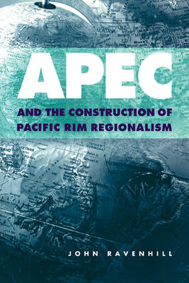 Cambridge Asia-Pacific Studies: APEC and the Construction of Pacific Rim Regionalism (Paperback)