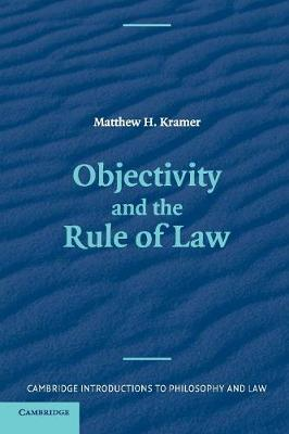 Objectivity and the Rule of Law - Cambridge Introductions to Philosophy and Law (Paperback)