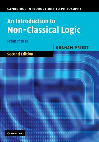 An Introduction to Non-Classical Logic: From If to Is - Cambridge Introductions to Philosophy (Paperback)