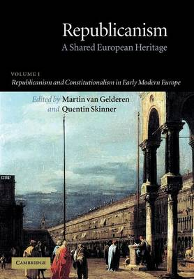 Republicanism: Republicanism and Constitutionalism in Early Modern Europe Volume 1 (Paperback)