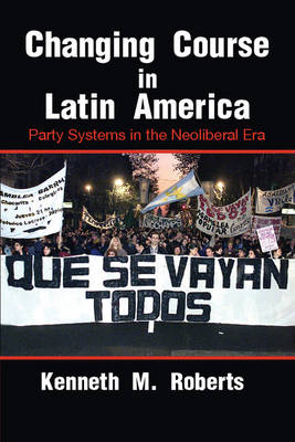 Cambridge Studies in Comparative Politics: Changing Course in Latin America: Party Systems in the Neoliberal Era (Paperback)