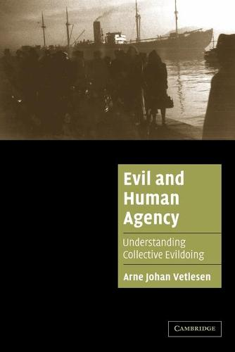 Evil and Human Agency: Understanding Collective Evildoing - Cambridge Cultural Social Studies (Paperback)