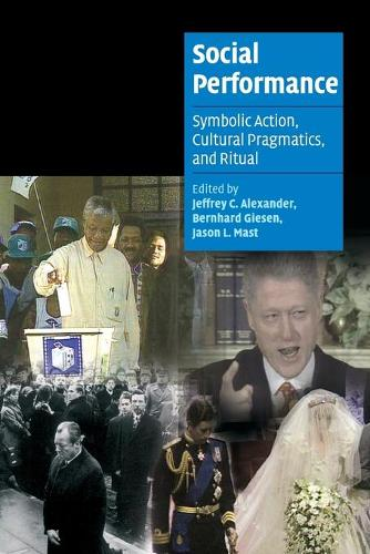 Social Performance: Symbolic Action, Cultural Pragmatics, and Ritual - Cambridge Cultural Social Studies (Paperback)