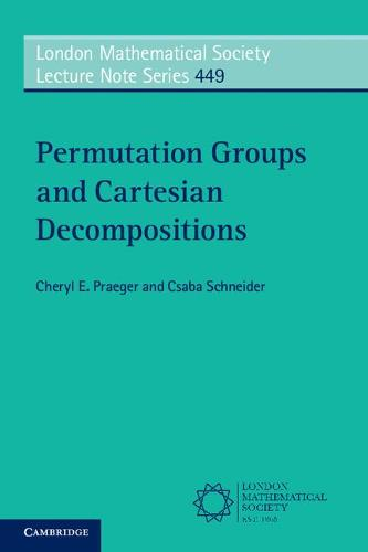 Permutation Groups and Cartesian Decompositions - London Mathematical Society Lecture Note Series (Paperback)