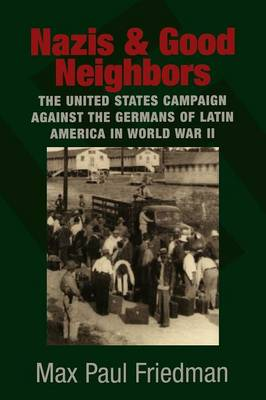 Nazis and Good Neighbors: The United States Campaign against the Germans of Latin America in World War II (Paperback)