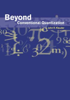 Beyond Conventional Quantization (Paperback)