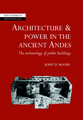 Architecture and Power in the Ancient Andes: The Archaeology of Public Buildings - New Studies in Archaeology (Paperback)