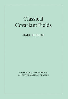 Classical Covariant Fields - Cambridge Monographs on Mathematical Physics (Paperback)