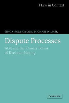 Dispute Processes: ADR and the Primary Forms of Decision-Making - Law in Context (Paperback)